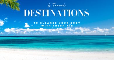 6 TRAVEL DESTINATIONS TO CLEAN YOUR BODY WITH FRESH AIR